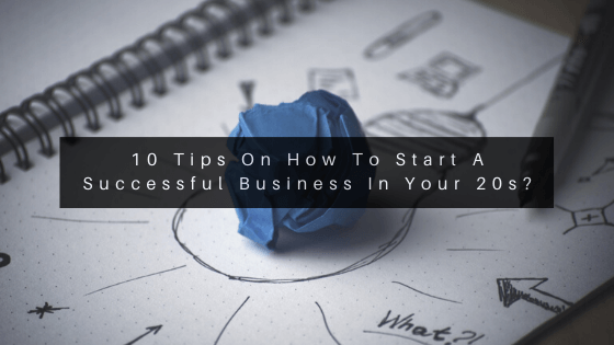 10-Tips-On-How-To-Start-A-Successful-Business-In-Your-20s